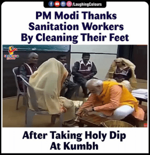 Indianpeoplefacebook, Feet, and Modi: f (a ,e)/LaughingColours  PM Modi Thanks  Sanitation Workers  By Cleaning Their Feet  After Taking Holy Dip  At Kumbh #NarendraModi #Kumbh #PMModi