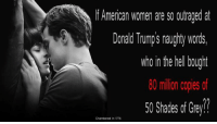 Donald Trump, Memes, and Shade: f American Women are so outraged at  Donald Trumps naughty words,  who in the hell bought  80 million copies of  50 Shades of Grey  Chambered In 1776