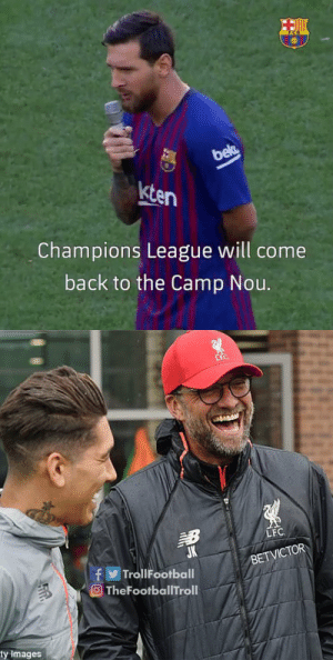 Memes, Champions League, and Images: F C B  bec  kten  Champions League will come  back to the Camp Nou.   LFC  VICTOR  fTrollFootball  TheFootballTroll  BET VICTOR  ty images 🤣😂 https://t.co/scxjXquHV1