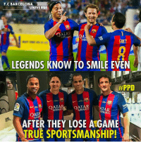 Barcelona, Memes, and True: F.C BARCELONA  UNIVERSE  OATAR  IRWAYSQ4  AIR  GIULY  LEGENDS KNOW TO SMILE EVEN  #PPD  AIRWAYOATAR  ATA  TAR  AIRWAYS  RWAYS  AFTER THEY LOSE A GAME  TRUE SPORTSMANSHIP! 💟💟