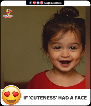 cuteness: f C/LaughingColours  LAYGHING  Coleurs  IF 'CUTENESS' HAD A FACE