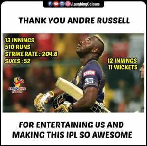 Thank You, Awesome, and Indianpeoplefacebook: f  e)/LaughingColours  THANK YOU ANDRE RUSSELL  13 INNINGS  510 RUNS  STRIKE RATE: 204.8  SIXES: 52  12 INNINGS  11 WICKETS  FOR ENTERTAINING US AND  MAKING THIS IPL SO AWESOME #AndreRussell #KKRvMI #IPL