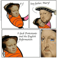 Reformation: F-fSay father, Mary!  F-fuck Protestants  and the English  Reformation