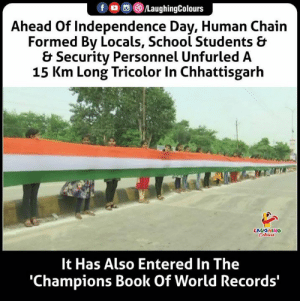 #WorldRecord: f G/LaughingColours  Ahead Of Independence Day, Human Chain  Formed By Locals, School Students &  & Security Personnel Unfurled A  15 Km Long Tricolor In Chhattisgarh  LAUGHING  Colours  It Has Also Entered In The  'Champions Book Of World Records' #WorldRecord