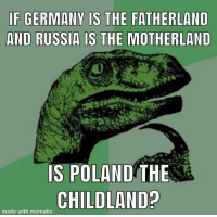 Advice, Tumblr, and Animal: F GERMANY IS THE FATHERLAND  AND RUSSIA IS THE MOTHERLAND  IS POLAND THE  CHILD  made with mematic advice-animal:  First post on r/adviceanimals