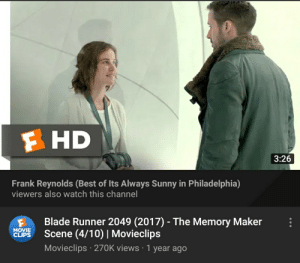 I'm so proud of this community: F HD  3:26  Frank Reynolds (Best of Its Always Sunny in Philadelphia)  viewers also watch this channel  Blade Runner 2049 (2017) - The Memory Maker  Scene (4/10)   Movieclips  MOVIE  CLIPS  Movieclips · 270K views · 1 year ago I'm so proud of this community