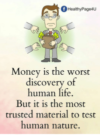 Life, Memes, and Money: f Healthy Page4U  Money is the worst  discovery of  human life  But it is the most  trusted material to test  human nature.
