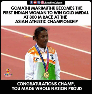 An Inspiration To Many (y)   Congratulations Ma'am, #GomathiMarimuthu: f @iLaughingColours  GOMATHI MARIMUTHU BECOMES THE  FIRST INDIAN WOMAN TO WIN GOLD MEDAL  AT 800 MRACE AT THE  ASIAN ATHLETIC CHAMPIONSHIP  LAUGHING  CONGRATULATIONS CHAMP,  YOU MADE WHOLE NATION PROUD An Inspiration To Many (y)   Congratulations Ma'am, #GomathiMarimuthu
