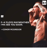 You in, @floydmayweather?: F--K FLOYD MAYWEATHER.  I'MA SEE YOU SOON  CONOR MCGREGOR  br You in, @floydmayweather?