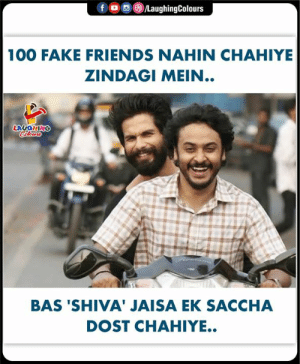 #Friends: f  /LaughingColours  100 FAKE FRIENDS NAHIN CHAHIYE  ZINDAGI MEIN..  LAUGHING  Celeurs  BAS 'SHIVA' JAISA EK SACCHA  DOST CHAHIYE. #Friends