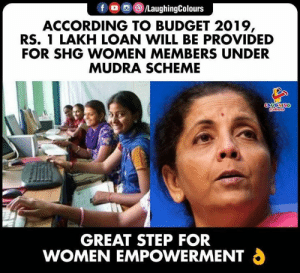 Budget, Women, and Indianpeoplefacebook: f /LaughingColours  ACCORDING TO BUDGET 2019,  RS. 1 LAKH LOAN WILL BE PROVIDED  FOR SHG WOMEN MEMBERS UNDER  MUDRA SCHEME  LAUGHING  oleurs  GREAT STEP FOR  WOMEN EMPOWERMENT