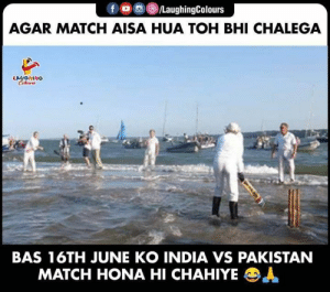 #INDvPAK #CWC19: f /LaughingColours  AGAR MATCH AISA HUA TOH BHI CHALEGA  LAUGHING  Celour  BAS 16TH JUNE KO INDIA VS PAKISTAN  MATCH HONA HI CHAHIYE  A #INDvPAK #CWC19