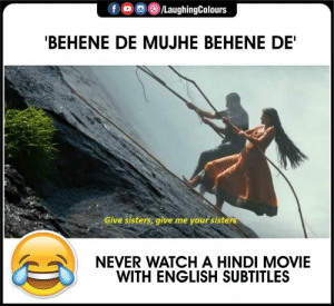 #HindiMovie #Bollywood #EnglishSubTitles #FunnyMemes #FunnyJokes: f  LaughingColours  'BEHENE DE MUJHE BEHENE DE'  Give sisters, give me your sisters  NEVER WATCH A HINDI MOVIE  WITH ENGLISH SUBTITLES #HindiMovie #Bollywood #EnglishSubTitles #FunnyMemes #FunnyJokes