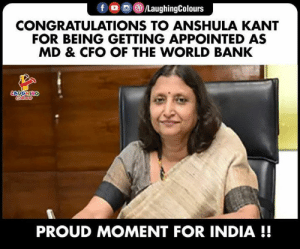 world bank: f /LaughingColours  CONGRATULATIONS TO ANSHULA KANT  FOR BEING GETTING APPOINTED AS  MD & CFO OF THE WORLD BANK  LAUGHING  lers  PROUD MOMENT FOR INDIA !!