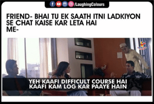 Chat, Indianpeoplefacebook, and Friend: f /LaughingColours  FRIEND- BHAI TU EK SAATH ITNI LADKIYON  SE CHAT KAISE KAR LETA HAI  МЕ-  LAGOHINO  YEH KAAFI DIFFICULT COURSE HAI  KAAFI KAM LOG KAR PAAYE HAIN