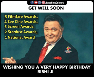 Happy Birthday Rishi Ji  #HappyBirthday #RishiKapoor #GetWellSoon: f /LaughingColours  GET WELL SOON  5 Filmfare Awards,  4 Zee Cine Awards,  3 Screen Awards,  2 Stardust Awards,  1 National Award  LYCOHING  oco  WISHING YOU A VERY HAPPY BIRTHDAY  RISHI JI Happy Birthday Rishi Ji  #HappyBirthday #RishiKapoor #GetWellSoon