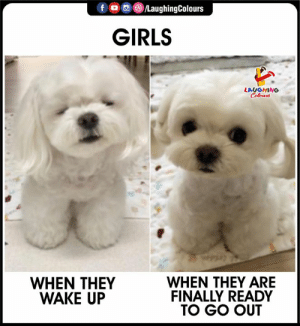 Girls, Indianpeoplefacebook, and How: f /LaughingColours  GIRLS  LAUGHING  Colours  WHEN THEY ARE  FINALLY READY  TO GO OUT  WHEN THEY  WAKE UP See How Girls look when they wakeup and ready to go out 🙂