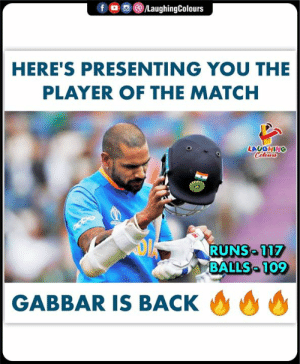 #ShikharDhawan #Gabbar #INDvAUS #CWC19: f  /LaughingColours  HERE'S PRESENTING YOU THE  PLAYER OF THE MATCH  LAUGHING  Celours  RUNS 117  BALLS 109  GABBAR IS BACK #ShikharDhawan #Gabbar #INDvAUS #CWC19