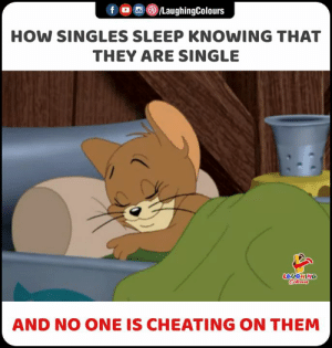 #cheetingonsingle #singleswithcheeting: f LaughingColours  HOW SINGLES SLEEP KNOWING THAT  THEY ARE SINGLE  LAUGHING  Colorurs  AND NO ONE IS CHEATING ON THEM #cheetingonsingle #singleswithcheeting