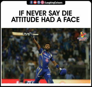 Attitude, Never, and Indianpeoplefacebook: f /LaughingColours  IF NEVER SAY DIE  ATTITUDE HAD A FACE #HardikPandya #MIvKKR  #IPL