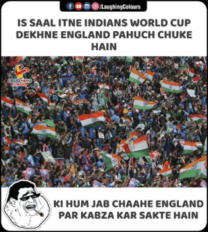 #CWC19 #INDvAFG: f LaughingColours  IS SAAL ITNE INDIANS WORLD CUP  DEKHNE ENGLAND PAHUCH CHUKE  HAIN  LAVGHING  Colours  6  KI HUM JAB CHAAHE ENGLAND  PAR KABZA KAR SAKTE HAIN #CWC19 #INDvAFG
