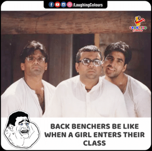 Be Like, Girl, and Indianpeoplefacebook: f LaughingColours  LAUGHING  Colours  BACK BENCHERS BE LIKE  WHEN A GIRL ENTERS THEIR  CLASS