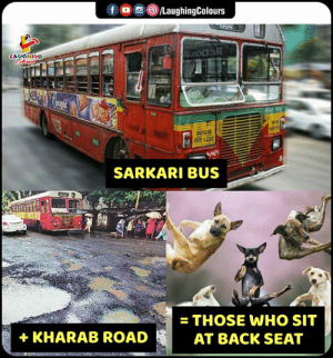 Indianpeoplefacebook, Back, and Who: f  LaughingColours  LAUGHING  Colours  usi  ret  gesy  SARKARI BUS  = THOSE WHO SIT  KHARAB ROAD  AT BACK SEAT