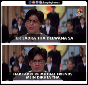 Friends, Indianpeoplefacebook, and Laughing: f /LaughingColours  LAUGHING  Colowrs  EK LADKA THA DEEWANA SA  HAR LADKI KE MUTUAL FRIENDS  ΜΕΙN DΙΚΗΤΑ ΤHA