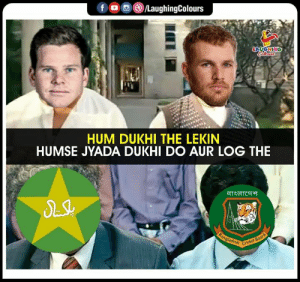 #INDvAUS #CWC19: f /LaughingColours  LAUGHING  lewrs  HUM DUKHI THE LEKIN  HUMSE JYADA DUKHI DO AUR LOG THE  atratc  Bangladesh  Cricket Board #INDvAUS #CWC19