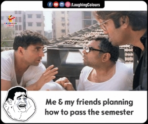 Me My Friends: f/LaughingColours  LAUGHING  Me & my friends planning  how to pass the semester