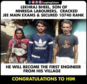 Congratulations To, #LekhrajBheel (Y): f /LaughingColours  LEKHRAJ BHEEL, SON OF  MNREGA LABOURERS, CRACKED  JEE MAIN EXAMS & SECURED 10740 RANK  LAYGHING  adidas  HE WILL BECOME THE FIRST ENGINEER  FROM HIS VILLAGE  CONGRATULATIONS TO HIM Congratulations To, #LekhrajBheel (Y)