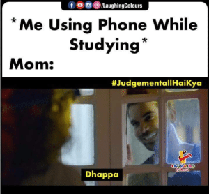 Aaj tak pata nahi chala moms ko phone se kya problem hai? Khud use kare toh thik hai!: f LaughingColours  Me Using Phone While  Studying  Mom:  #JudgementallHaiKya  LAUGHING  Calensrs  Dhappa Aaj tak pata nahi chala moms ko phone se kya problem hai? Khud use kare toh thik hai!