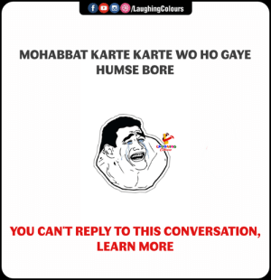 bore: f /LaughingColours  MOHABBAT KARTE KARTE WO HO GAYE  HUMSE BORE  YOU CAN'T REPLY TO THIS CONVERSATION,  LEARN MORE