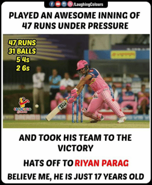 #RiyanParag #RRvKKR #IPL: f/LaughingColours  PLAYED AN AWESOME INNING OF  47 RUNS UNDER PRESSURE  47 RUNS  31 BALLS  54S  2 6s  AND TOOK HIS TEAM TO THE  VICTORY  HATS OFF TO RIYAN PARAG  BELIEVE ME, HE IS JUST 17 YEARS OLUD #RiyanParag #RRvKKR #IPL