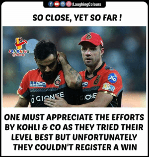 Appreciate, Best, and Indianpeoplefacebook: f  /LaughingColours  SO CLOSE, YET SO FAR!  LAUGHING  IPU  GIONEE  Gl  ONE  ONE MUST APPRECIATE THE EFFORTS  BY KOHLI & CO AS THEY TRIED THEIR  LEVEL BEST BUT UNFORTUNATELY  THEY COULDN'T REGISTER A WIN #RCBvMI #IPL19