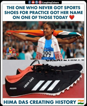 Shoes, Sports, and History: f  /LaughingColours  THE ONE WHO NEVER GOT SPORTS  SHOES FOR PRACTICE GOT HER NAME  ON ONE OF THOSE TODAY  299  LAUGHING  Celers  CREA  ADIZERO  HIMA DAS CREATING HISTORY  HIMA DAS #Himadas #GoldforIndia