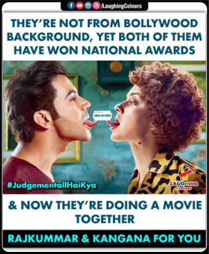 #Judgementallhaikya: f  /LaughingColours  THEY'RE NOT FROM BOLLYWOOD  BACKGROUND, YET BOTH OF THEM  HAVE WON NATIONAL AWARDS  #JudgementallHaikya  LAUGHING  Celours  & NOW THEY'RE DOING A MOVIE  TOGETHER  RAJKUMMAR & KANGANA FOR YOU #Judgementallhaikya