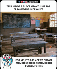 Blackboard, Lifetime, and Indianpeoplefacebook: f /LaughingColours  THIS IS NOT A PLACE MEANT JUST FOR  BLACKBOARD & BENCHES  FOR ME, ITS A PLACE TO CREATE  MEMORIES TO BE REMEMBERED  FOR A LIFETIME #memories