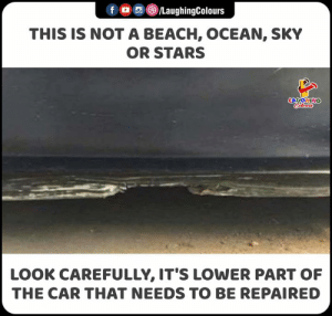 Beach, Ocean, and Stars: f /LaughingColours  THIS IS NOTA BEACH, OCEAN, SKY  OR STARS  LAUGHING  Colours  LOOK CAREFULLY, IT'S LOWER PART OF  THE CAR THAT NEEDS TO BE REPAIRED