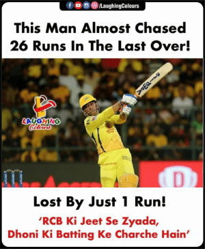 #MSDhoni #RCBvCSK #IPL: f LaughingColours  This Man Almost Chased  26 Runs In The Last Over!  LA GHING  Lost By Just 1 Run!  'RCB Ki Jeet Se Zyada,  Dhoni Ki Batting Ke Charche Hain' #MSDhoni #RCBvCSK #IPL