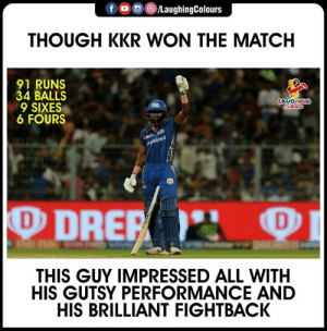 #KKRvMI #IPL #HardikPandya: f LaughingColours  THOUGH KKR WON THE MATCH  91 RUNS  34 BALLS  LAUGHING  6 FOURS  NG  THIS GUY IMPRESSED ALL WITH  HIS GUTSY PERFORMANCE AND  HIS BRILLIANT FIGHTBACK #KKRvMI #IPL #HardikPandya