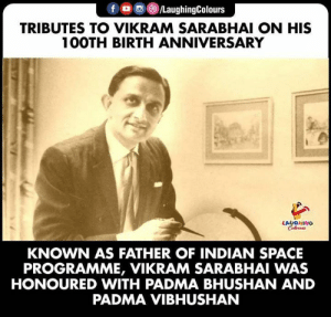 Programme: f /LaughingColours  TRIBUTES TO VIKRAM SARABHAI ON HIS  100TH BIRTH ANNIVERSARY  LAUGHING  Colours  KNOWN AS FATHER OF INDIAN SPACE  PROGRAMME, VIKRAM SARABHAI WAS  HONOURED WITH PADMA BHUSHAN AND  PADMA VIBHUSHAN