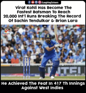 #ViratKohli #INDvWI #CWC19: f /LaughingColours  virat Kohli Has Become The  Fastest Batsman To Reach  20,000 Int'l Runs Breaking The Record  Of Sachin Tendulkar & Brian Lara  LAUGHINO  TE!  He Achieved The Feat In 417 Th Innings  Against West Indies #ViratKohli #INDvWI #CWC19
