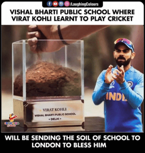 #ViratKohli #CWC19: f /LaughingColours  VISHAL BHARTI PUBLIC SCHOOL WHERE  VIRAT KOHLI LEARNT TO PLAY CRICKET  INDL  VIRAT KOHLI  VISHAL BHARTI PUBLIC SCHOOL  DELHI  LAUGHING  Clers  WILL BE SENDING THE SOIL OF SCHOOL TO  LONDON TO BLESS HIM #ViratKohli #CWC19