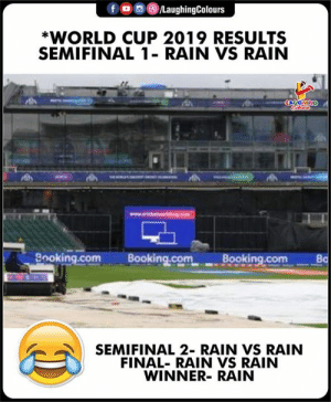 World Cup, Booking, and Rain: f  LaughingColours  *WORLD CUP 2019 RESULTS  SEMIFINAL 1- RAIN VS RAIN  LAUGHING  Booking.com  Booking.com  Booking.com  Bd  SEMIFINAL 2- RAIN VS RAIN  FINAL- RAIN VS RAIN  WINNER- RAIN #CWC19