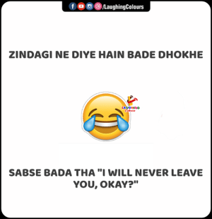 "Okay, Bada, and Never: f  LaughingColours  ZINDAGI NE DIYE HAIN BADE DHOKHE  LAUGHING  Celeurs  SABSE BADA THA ""I WILL NEVER LEAVE  YOU, OKAY?"""