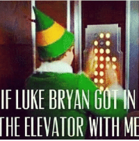 Who else? 😍❤️😘: F LUKE BRYAN GOI IN  HE ELEVATOR WITH ME Who else? 😍❤️😘
