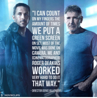 "Blade Runner 2049 Director Says They Rarely Used Green Screen. #AuthenticAF: F MOVIECLIPs  ""I CAN COUNT  ON MY FINGERS THE  AMOUNT OF TIMES  WE PUT A  GREEN SCREEN  ON SET MOST OF THE  MOVIE WAS DONE ON  CAMERA, ME AND  ICINEMATOGRAPHERI  ROGER DEAKINS  WORKED  VERY HARD TO DO IT  THAT WAY  DIRECTOR DENIS VILLENEUVE Blade Runner 2049 Director Says They Rarely Used Green Screen. #AuthenticAF"