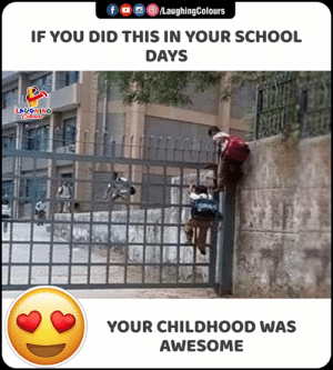 Your Childhood: f o©®LaughingColours  IF YOU DID THIS IN YOUR SCHOOL  DAYS  LAUGHING  Colours  YOUR CHILDHOOD WAS  AWESOME