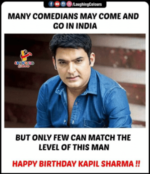 Birthday Wishes  To Veteran Comedian #KapilSharma 🙂: f (o ,e)/LaughingColours  MANY COMEDIANS MAY COME AND  GO IN INDIA  BUT ONLY FEW CAN MATCH THE  LEVEL OF THIS MAN  HAPPY BIRTHDAY KAPIL SHARMA!! Birthday Wishes  To Veteran Comedian #KapilSharma 🙂